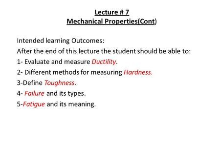 Lecture # 7 Mechanical Properties(Cont) Intended learning Outcomes: After the end of this lecture the student should be able to: 1- Evaluate and measure.