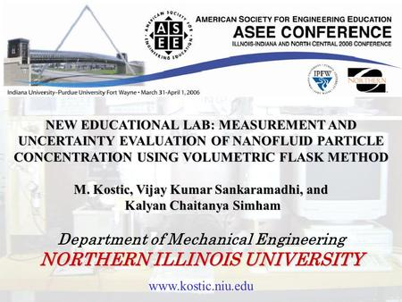 Www.kostic.niu.edu NEW EDUCATIONAL LAB: MEASUREMENT AND UNCERTAINTY EVALUATION OF NANOFLUID PARTICLE CONCENTRATION USING VOLUMETRIC FLASK METHOD M. Kostic,