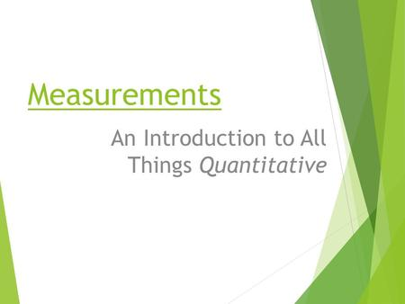 Measurements An Introduction to All Things Quantitative.