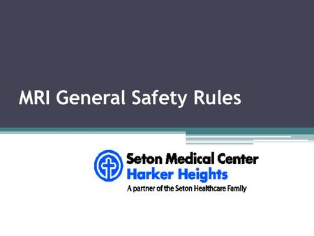 MRI General Safety Rules. GENERAL RULES DO NOT ENTER the MRI Scan Room if the door is closed. Always see the MRI Technologist before entering room. Always.