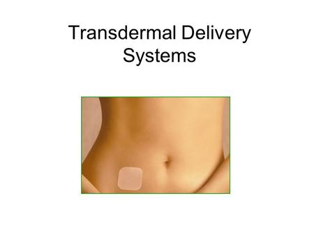 Transdermal Delivery Systems. Advantages of Transdermal Delivery Systems Reasonably constant dosage can be maintained (as opposed to peaks and valleys.