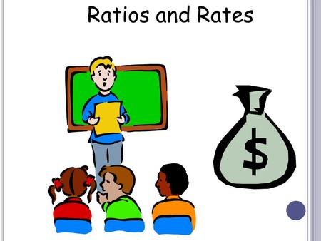 Ratios and Rates. ratio – is a comparison of two numbers or more values. Example: 1:3.