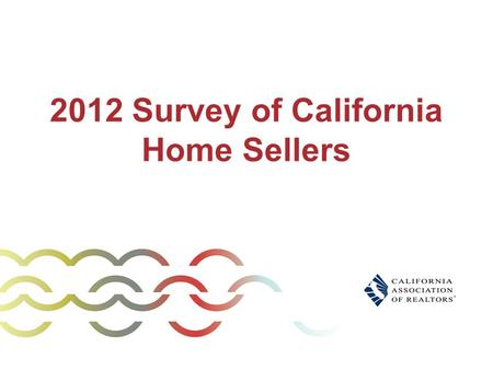 2012 Survey of California Home Sellers. Methodology Telephone surveys conducted in August/September of 600 randomly selected home sellers who sold in.
