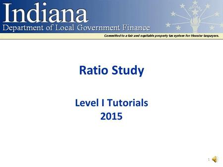 Ratio Study Level I Tutorials 2015 1 Ratio Studies Definition of Terms Statutory Authority Annual Adjustment Rule Ratio Studies—Basis for Annual Adjustments.
