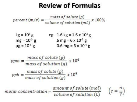 Review of Formulas kg = 103 g eg. 1.6 kg = 1.6 x 103 g
