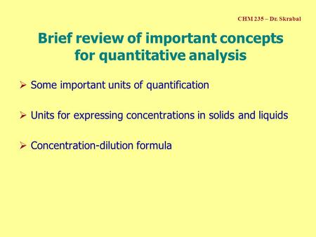 Brief review of important concepts for quantitative analysis  Some important units of quantification  Units for expressing concentrations in solids and.