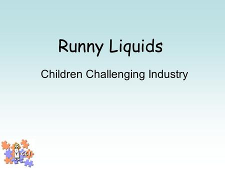 Runny Liquids Children Challenging Industry. What is industry? Where things are made.