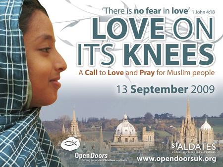The fear of Islam and of Muslims is growing among Christians in Britain. Love on its Knees seeks to reduce this fear and to increase Christians' love.