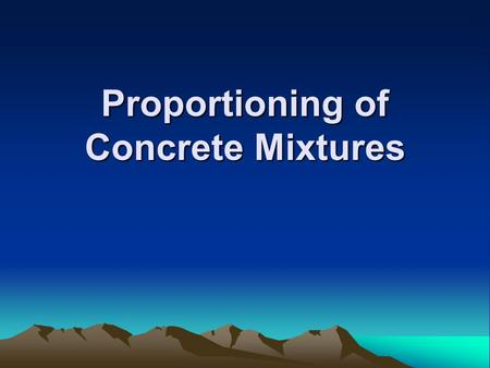 Proportioning of Concrete Mixtures