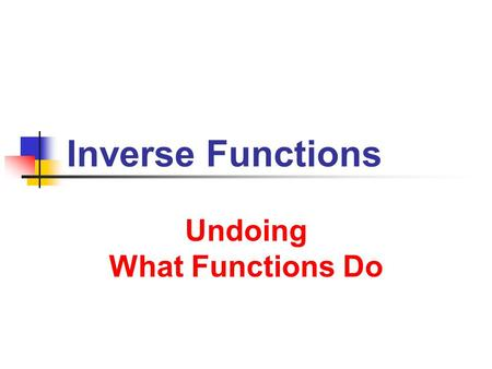 Inverse Functions Undoing What Functions Do. 6/1/2013 Inverse Functions 2 One-to-One Functions Definition A function f is a one-to-one function if no.