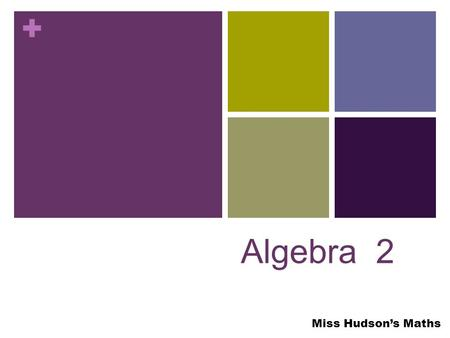 + Algebra 2 Miss Hudson's Maths. + Solving Equations The aim is to find the value of the variable that makes the mathematical sentence true. To do this.