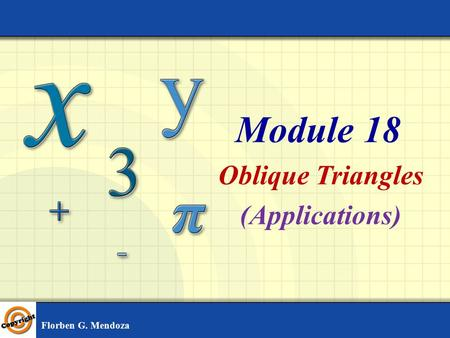 Module 18 Oblique Triangles (Applications) Florben G. Mendoza.