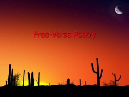 Free-Verse Poetry. What is Free-Verse? ◊ A definition: Verse composed of variable, usually unrhymed lines having no fixed metrical pattern ◊First used.