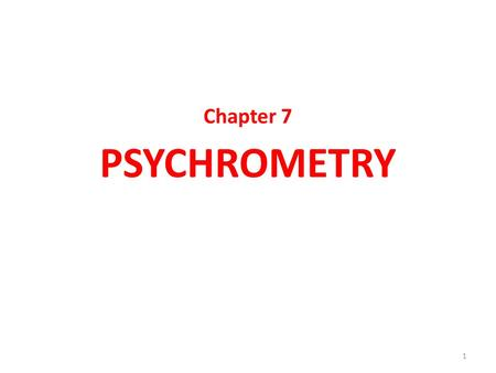 Chapter 7 PSYCHROMETRY 1. PSYCHROMETRY The study of the properties of air and vapour pertaining to air conditioning problems is called psychrometry. Dry.