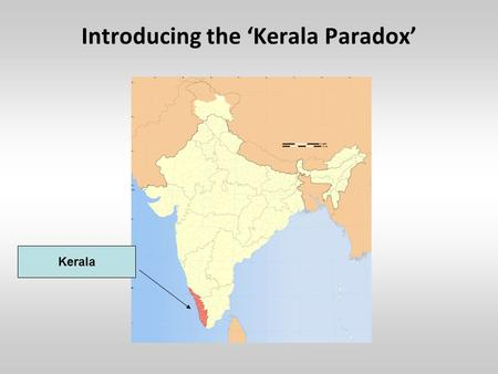 Introducing the 'Kerala Paradox' Kerala. The Kerala Paradox Literacy Rates.