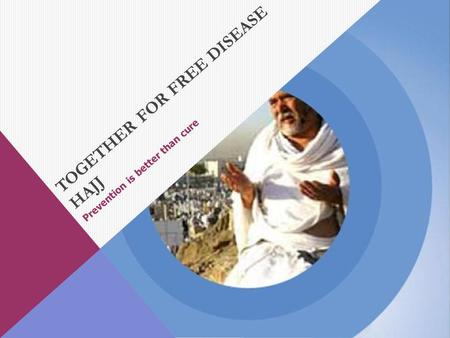 TOGETHER FOR FREE DISEASE HAJJ Prevention is better than cure.