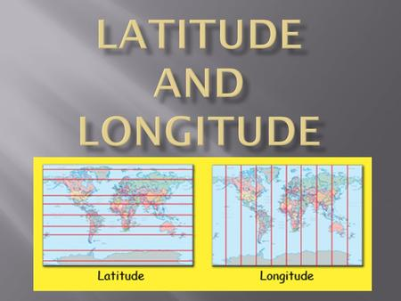  Run West and East but Measure North and South  All lines of Latitude Measure North and South of the Equator.