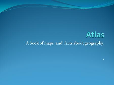 A book of maps and facts about geography. 5