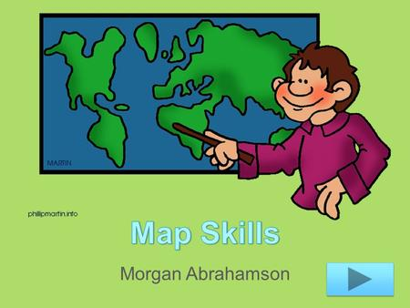 Morgan Abrahamson. Content Area: Social Studies Grade Level: Third grade Summary: The purpose of this instructional PowerPoint is to teach students map.