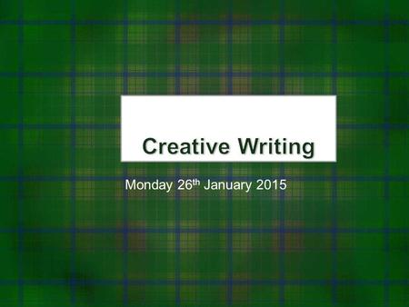 Monday 26 th January 2015. Next week Workshopping - Work you're thinking about including for the 'creative elements' of your coursework