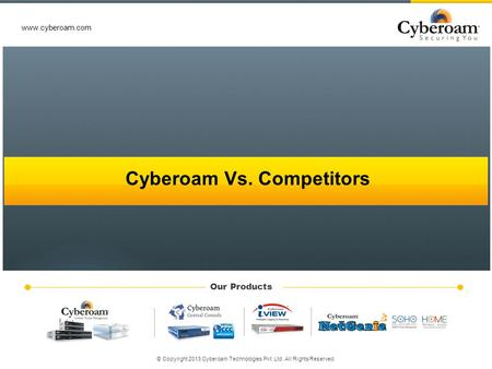© Copyright 2013 Cyberoam Technologies Pvt. Ltd. All Rights Reserved.www.cyberoam.com Our Products www.cyberoam.com © Copyright 2013 Cyberoam Technologies.