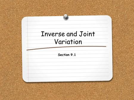 Inverse and Joint Variation Section 9.1. WHAT YOU WILL LEARN: 1.How to write and use inverse variation models. 2.How to write and use joint variation.
