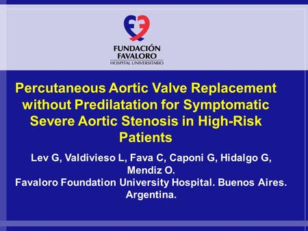 Www.fundacionfavaloro.org Percutaneous Aortic Valve Replacement without Predilatation for Symptomatic Severe Aortic Stenosis in High-Risk Patients Lev.