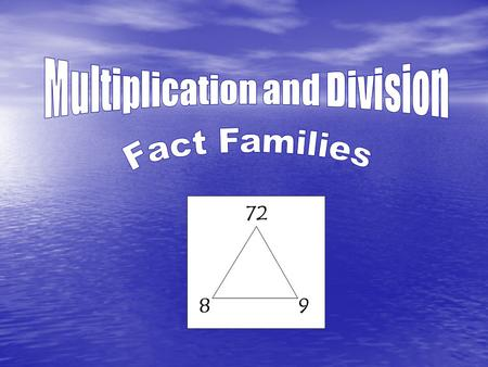 Multiplication and Division problems use the same numbers. These groups of numbers are called number or fact families 7 3 21 x ÷ They all fit together.