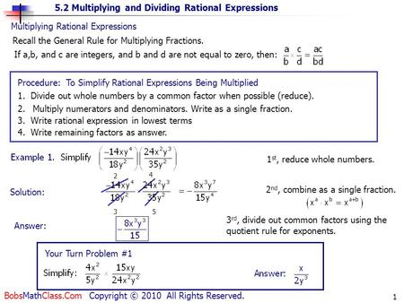 5.2 Multiplying and Dividing Rational Expressions BobsMathClass.Com Copyright © 2010 All Rights Reserved. 1 Multiplying Rational Expressions Recall the.