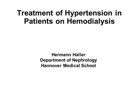 Treatment of Hypertension in Patients on Hemodialysis Hermann Haller Department of Nephrology Hannover Medical School.