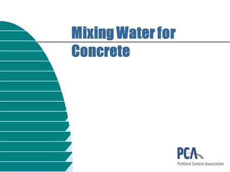 Mixing Water for Concrete. Typical Water Analyses, ppm ChemicalsCity waterSeawater Silica (SiO 2 )0 to 25— Iron (Fe)0 to 0.2— Calcium (Ca)1 to 10050.