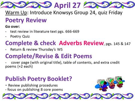 April 27 Warm Up: Introduce Knowsys Group 24, quiz Friday Poetry Review Go over: -test review in literature text pgs. 666-669 -Poetry Quiz Complete & check.