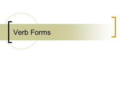 Verb Forms. eg1471/jc/dec2008 Forms of Verbs All verbs (except auxiliary verb be) have 5 forms. The past participle form is not always related to past.