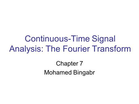 Continuous-Time Signal Analysis: The Fourier Transform Chapter 7 Mohamed Bingabr.