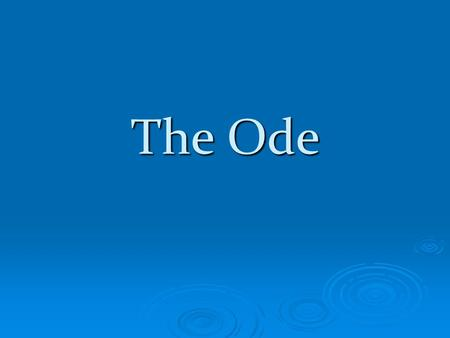 "The Ode. The Ode's Origin  The word ""ode comes from the Greek word aeidein, which means to sing or chant.  Definition: a formal address to an event,"