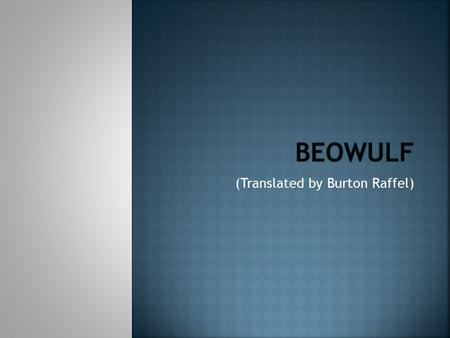 (Translated by Burton Raffel).  Oral tradition – books, stories, poems passed along by word of mouth  Beowulf takes place in 6 th century Scandinavia.