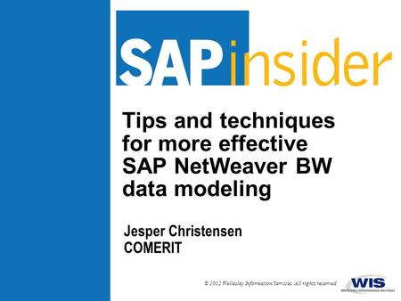 In This Session … Tips and techniques for more effective SAP NetWeaver BW data modeling This session will cover the top 20 data modeling best practices.