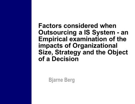 Factors considered when Outsourcing a IS System - an Empirical examination <strong>of</strong> the impacts <strong>of</strong> Organizational Size, Strategy and the Object <strong>of</strong> a Decision.