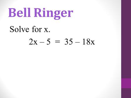 Bell Ringer Solve for x. 2x – 5 = 35 – 18x. Today's LEQ: How do you solve a system of equations by substitution? We already know we can solve a system.