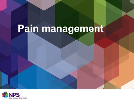 Pain management. Learning objectives At the end of the workshop you will be able to: Consider the important principles of pain and pain management Use.