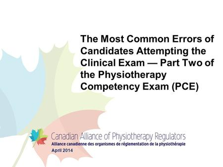 The Most Common Errors of Candidates Attempting the Clinical Exam — Part Two of the Physiotherapy Competency Exam (PCE) April 2014.