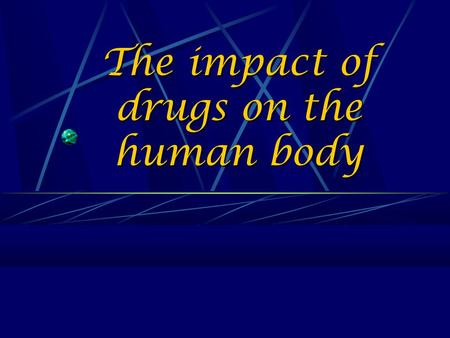 The impact of drugs on the human body. DAMAGING EFFECTS OF ALCOHOL ON THE BRAIN Difficulty walking, blurred vision, slurred speech, slowed reaction times,