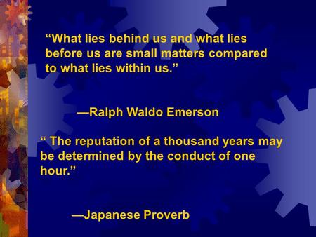 """What lies behind us and what lies before us are small matters compared to what lies within us."" —Ralph Waldo Emerson "" The reputation of a thousand years."
