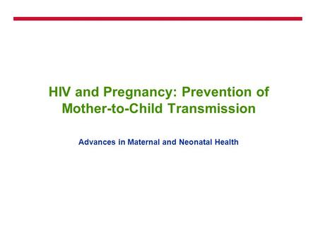 HIV and Pregnancy: Prevention of Mother-to-Child Transmission Advances in Maternal and Neonatal Health.