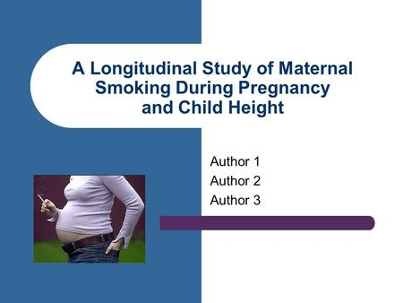 A Longitudinal Study of Maternal Smoking During Pregnancy and Child Height Author 1 Author 2 Author 3.
