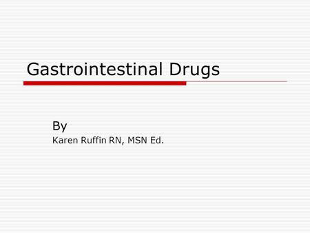 Gastrointestinal Drugs By Karen Ruffin RN, MSN Ed.