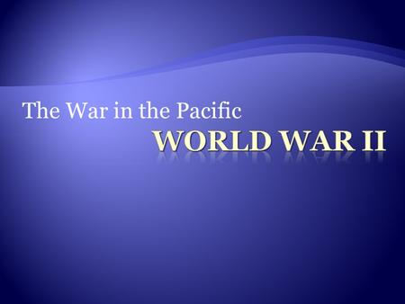 The War in the Pacific.  Japan was an Axis power, but not involved in the War in Europe.  By 1941, it was prepared to invade the US and European colonies.