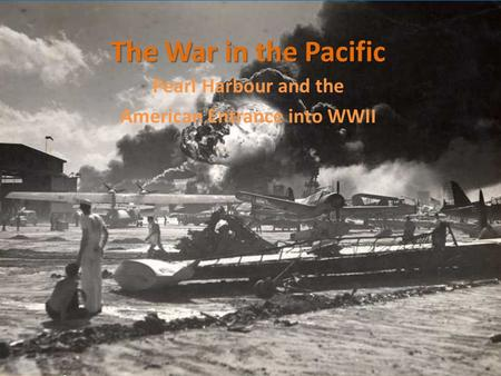 The War in the Pacific Pearl Harbour and the American Entrance into WWII.