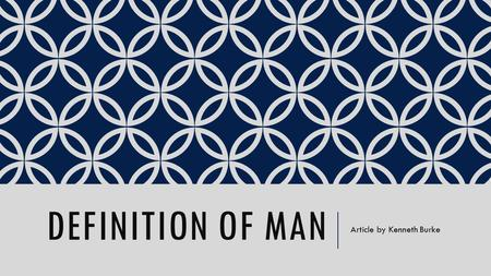 DEFINITION OF MAN Article by Kenneth Burke. LET'S BEGIN WITH A QUESTION… How would you 'define' a definition? Image source: