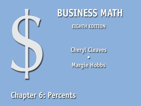 Business Math, Eighth Edition Cleaves/Hobbs © 2009 Pearson Education, Inc. Upper Saddle River, NJ 07458 All Rights Reserved 6.1 Percent Equivalents Write.